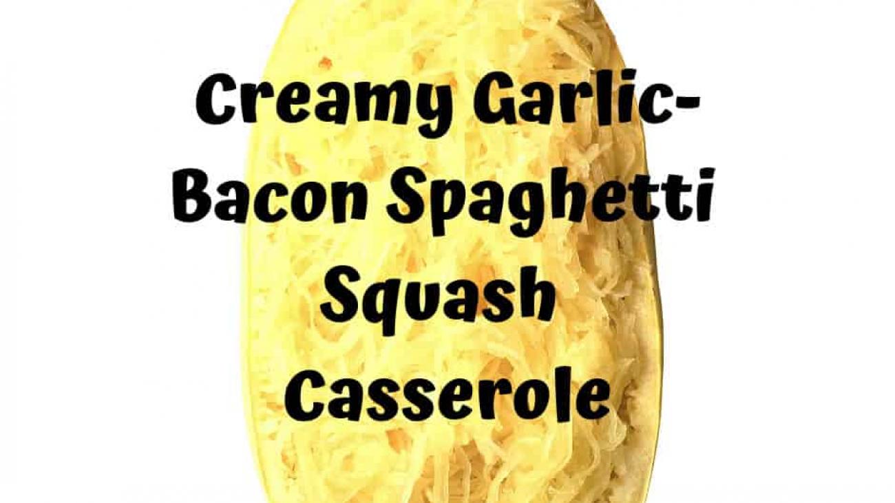 Creamy Garlic-Bacon Spaghetti Squash Casserole